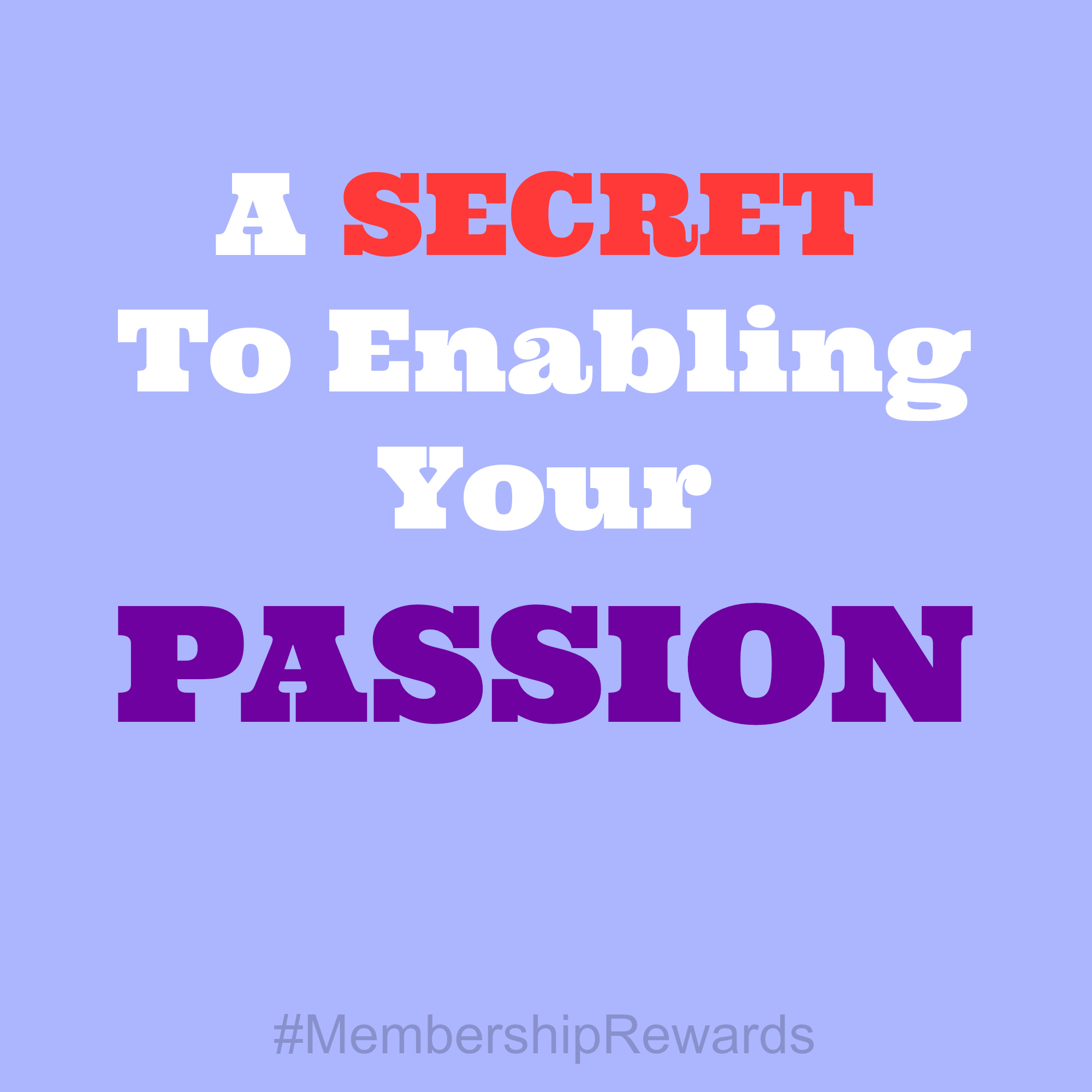 A Secret To Enabling Your Passion